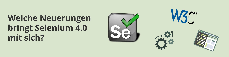 Die Neuerungen von Selenium 4.0 WebDriver, Grid und IDE TNG - Testautomatisierung für Webapplikationen